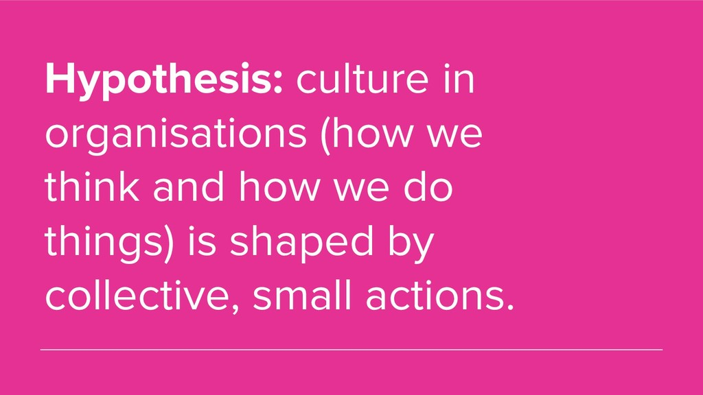 Hypothesis: culture in organisations (how we th...