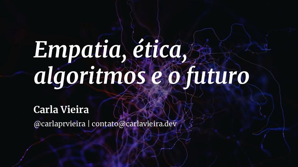 Empatia, ética, algoritmos e o futuro Carla Vie...