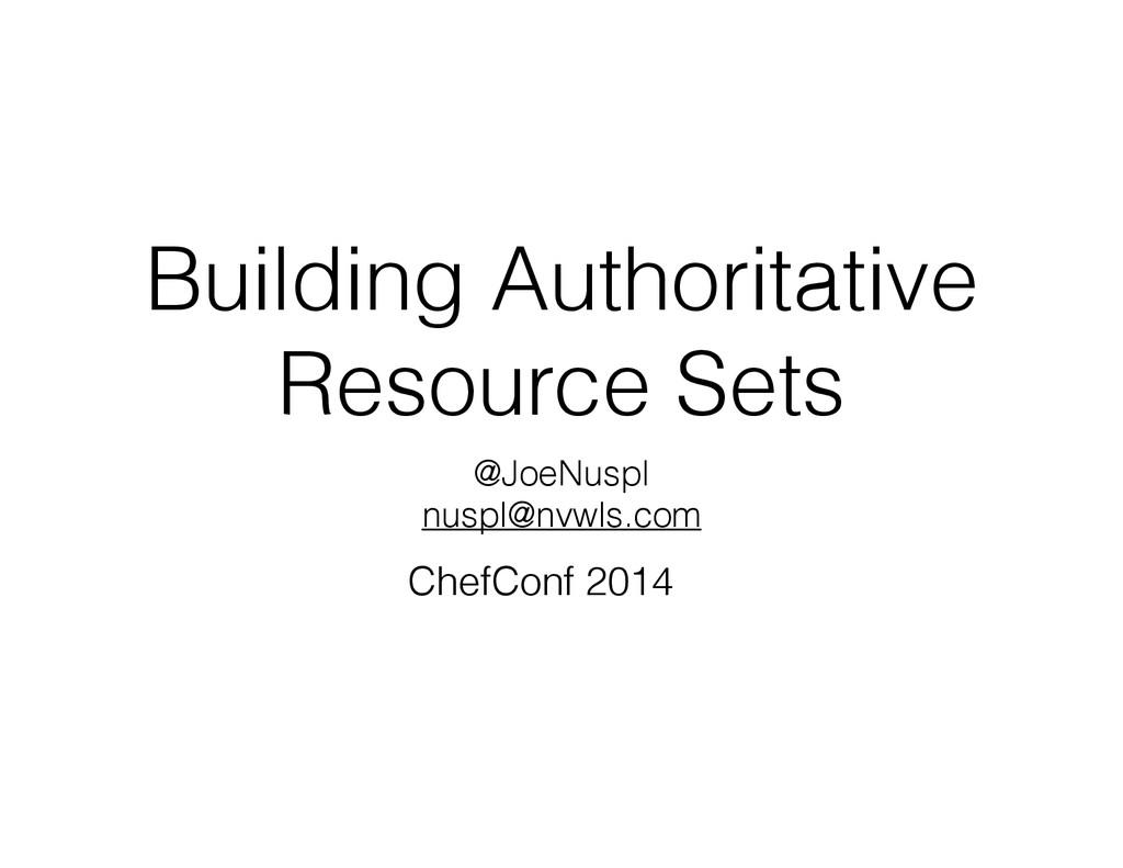 Building Authoritative Resource Sets @JoeNuspl ...