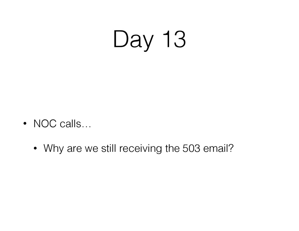 Day 13 • NOC calls… • Why are we still receivin...