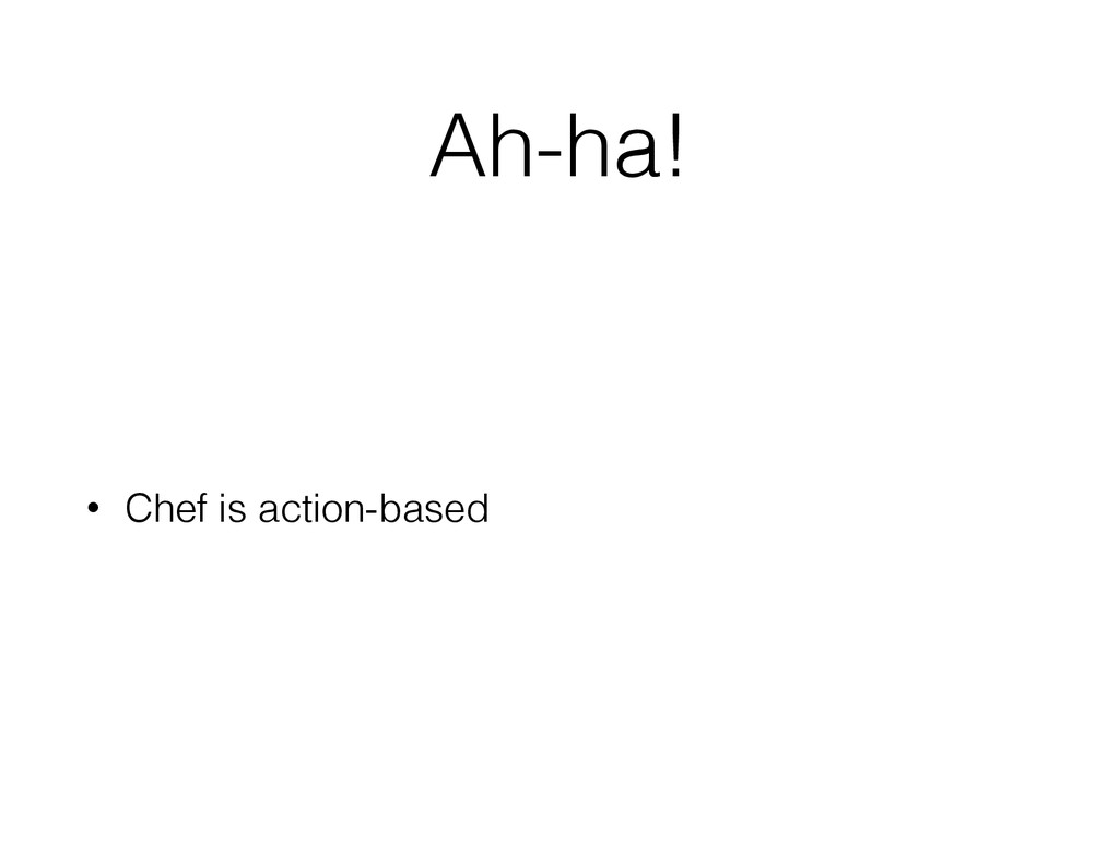 Ah-ha! • Chef is action-based