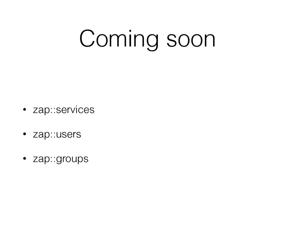 Coming soon • zap::services • zap::users • zap:...