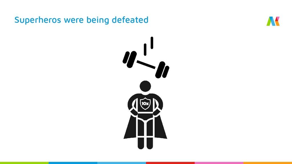 Superheros were being defeated