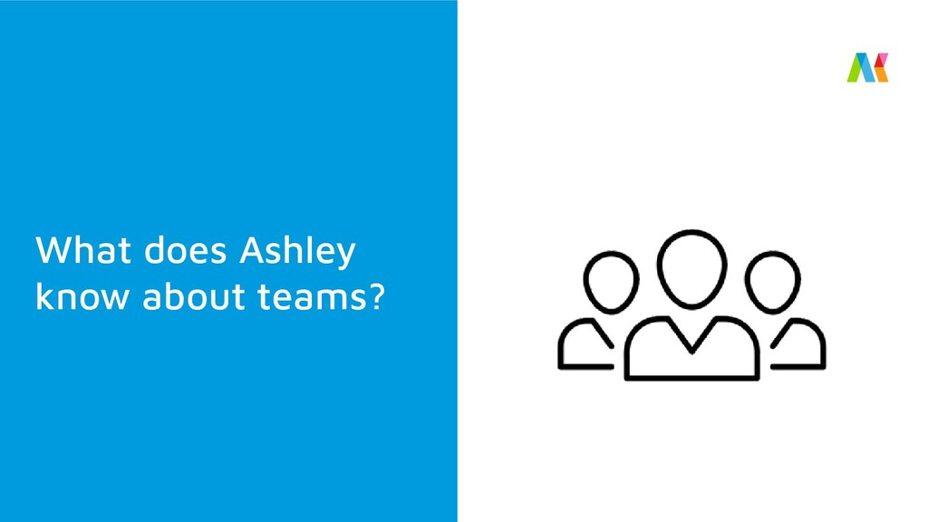 What does Ashley know about teams?