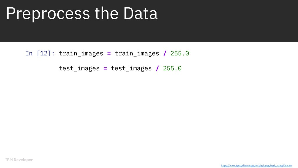 Preprocess the Data In [12]: train_images = tra...