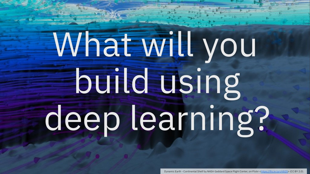 What will you build using deep learning? Dynami...