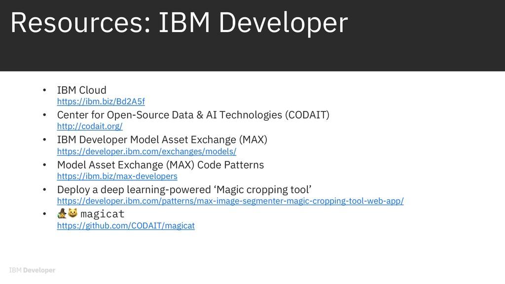 Resources: IBM Developer • IBM Cloud https://ib...
