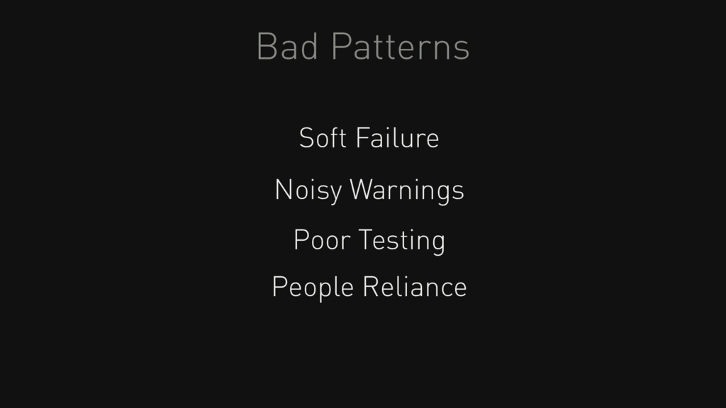 Bad Patterns Soft Failure Noisy Warnings Poor T...