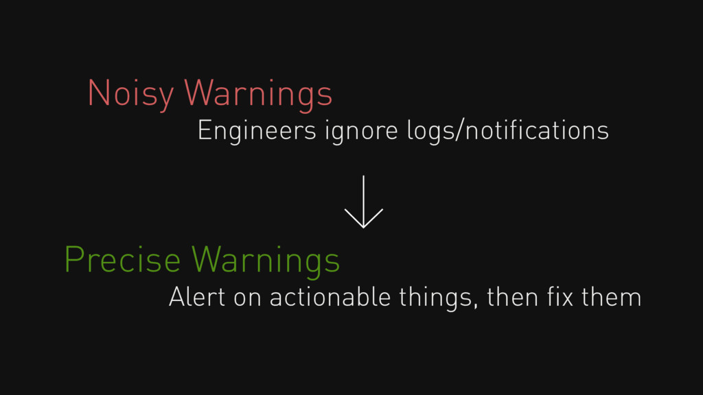 Noisy Warnings Engineers ignore logs/notificatio...