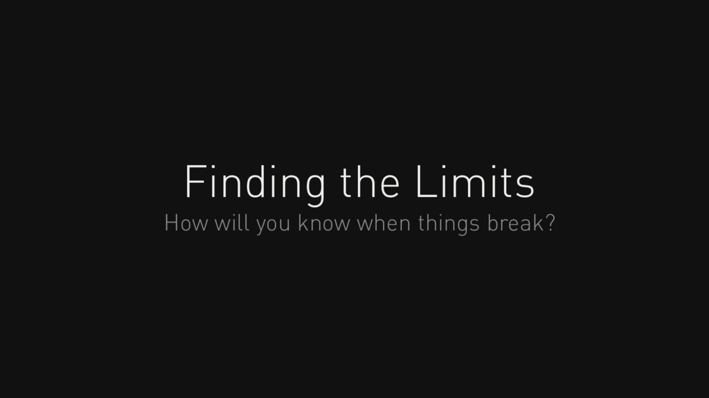 Finding the Limits How will you know when thing...