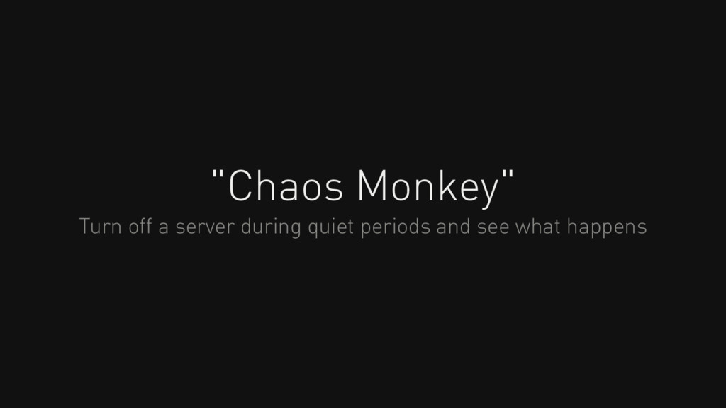 """Chaos Monkey"" Turn off a server during quiet p..."