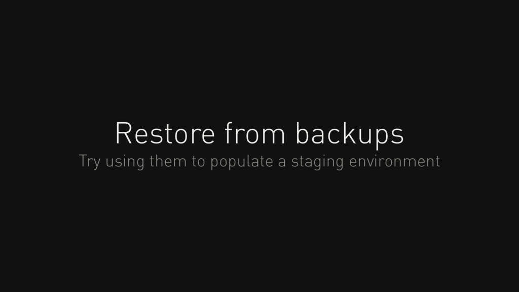 Restore from backups Try using them to populate...