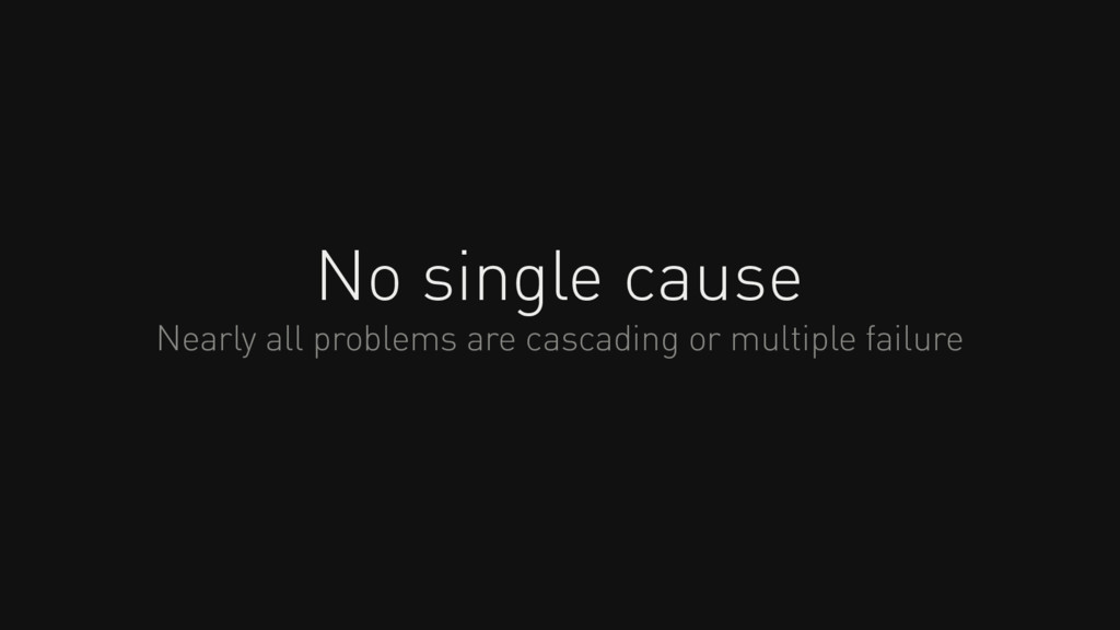 No single cause Nearly all problems are cascadi...