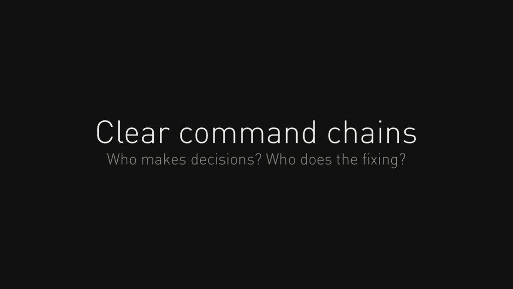 Clear command chains Who makes decisions? Who d...