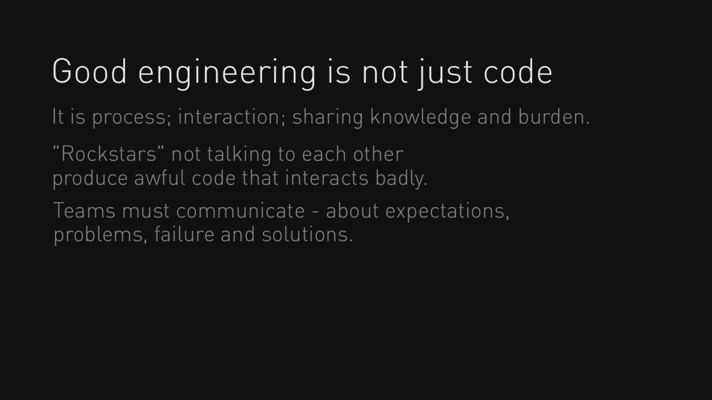 Good engineering is not just code It is process...