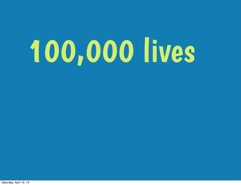 100,000 lives Saturday, April 13, 13
