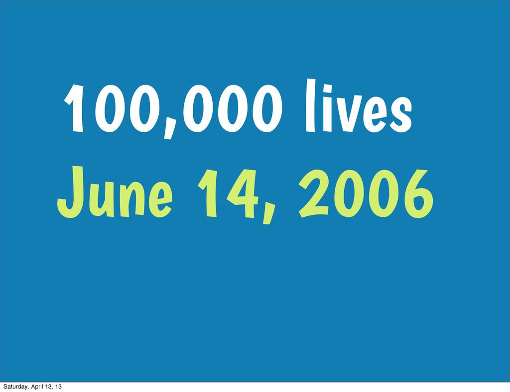 100,000 lives June 14, 2006 Saturday, April 13,...