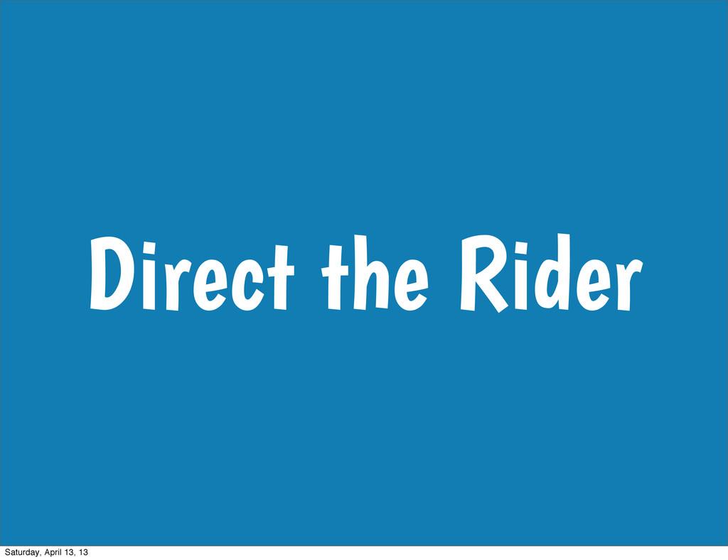 Direct the Rider Saturday, April 13, 13