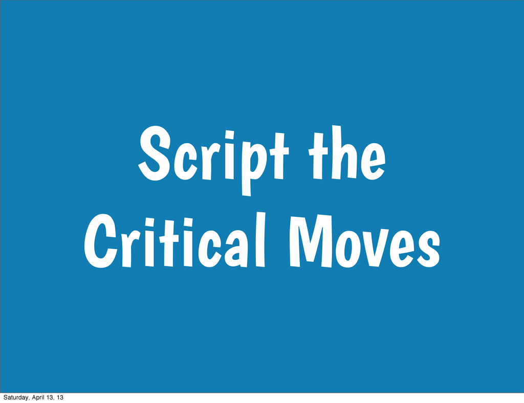 Script the Critical Moves Saturday, April 13, 13