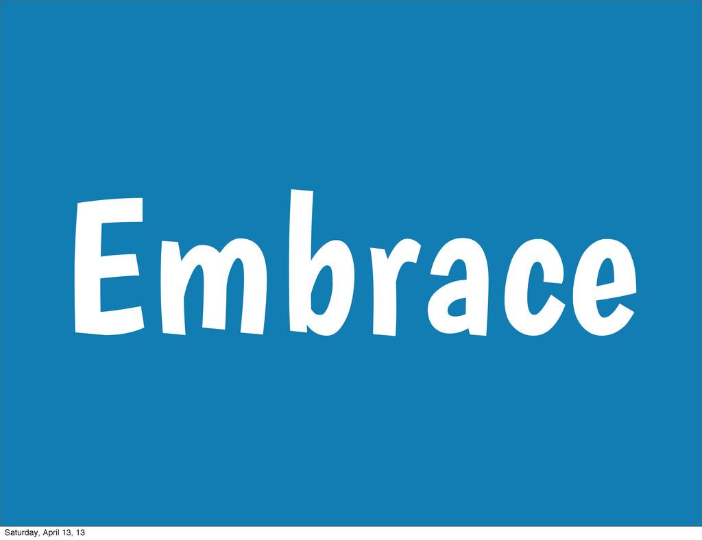 Embrace Saturday, April 13, 13