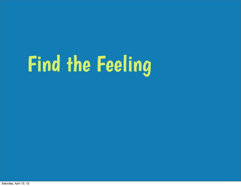Find the Feeling Saturday, April 13, 13