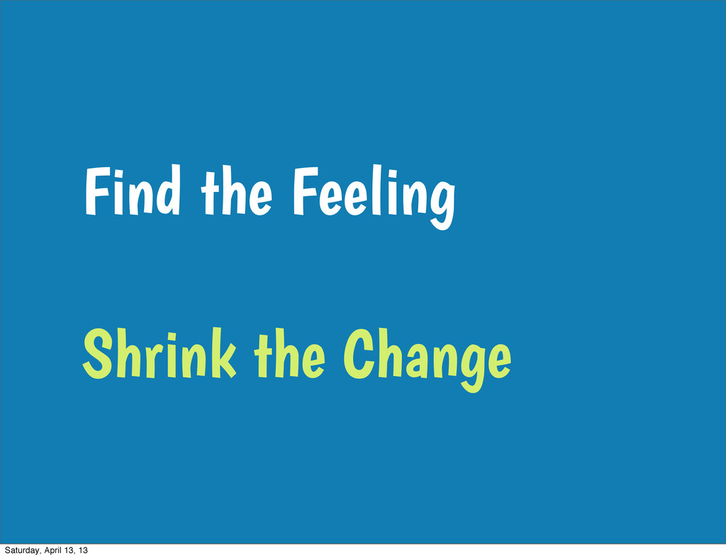 Find the Feeling Shrink the Change Saturday, Ap...
