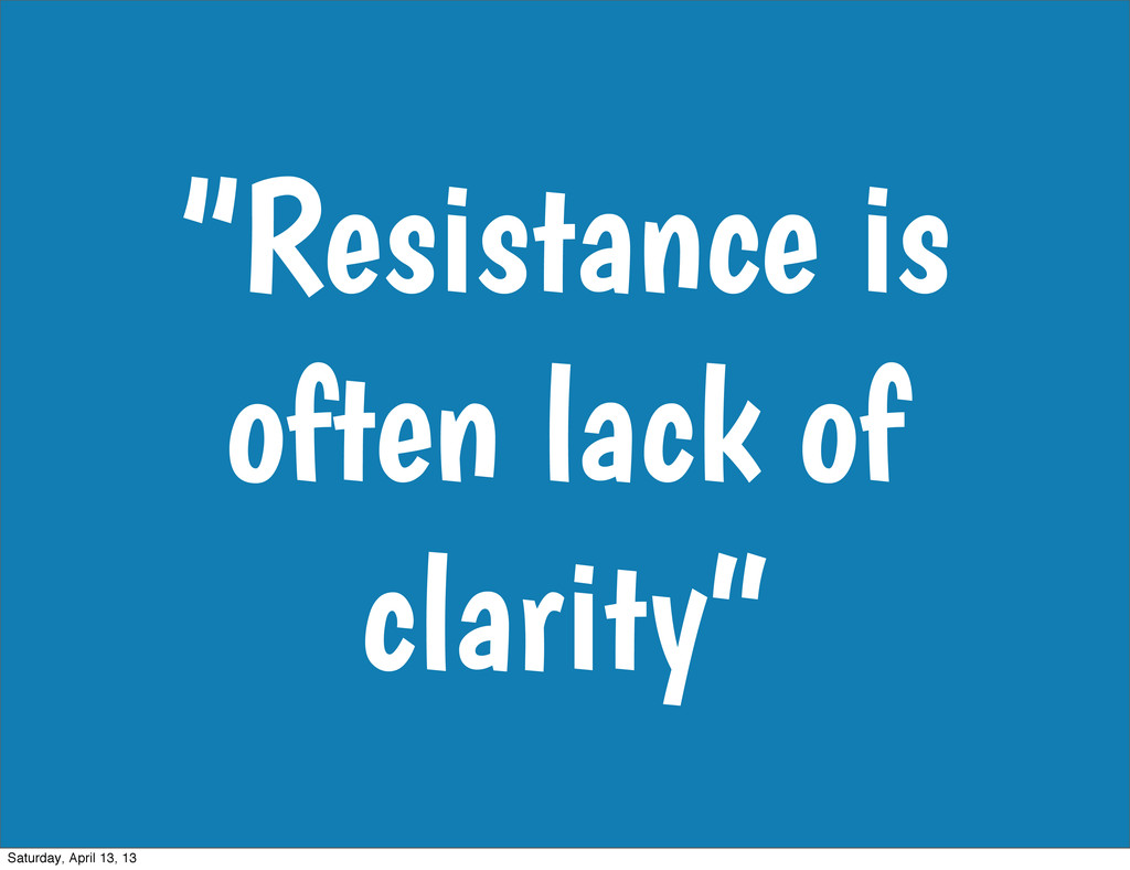 """""""Resistance is often lack of clarity"""" Saturday,..."""