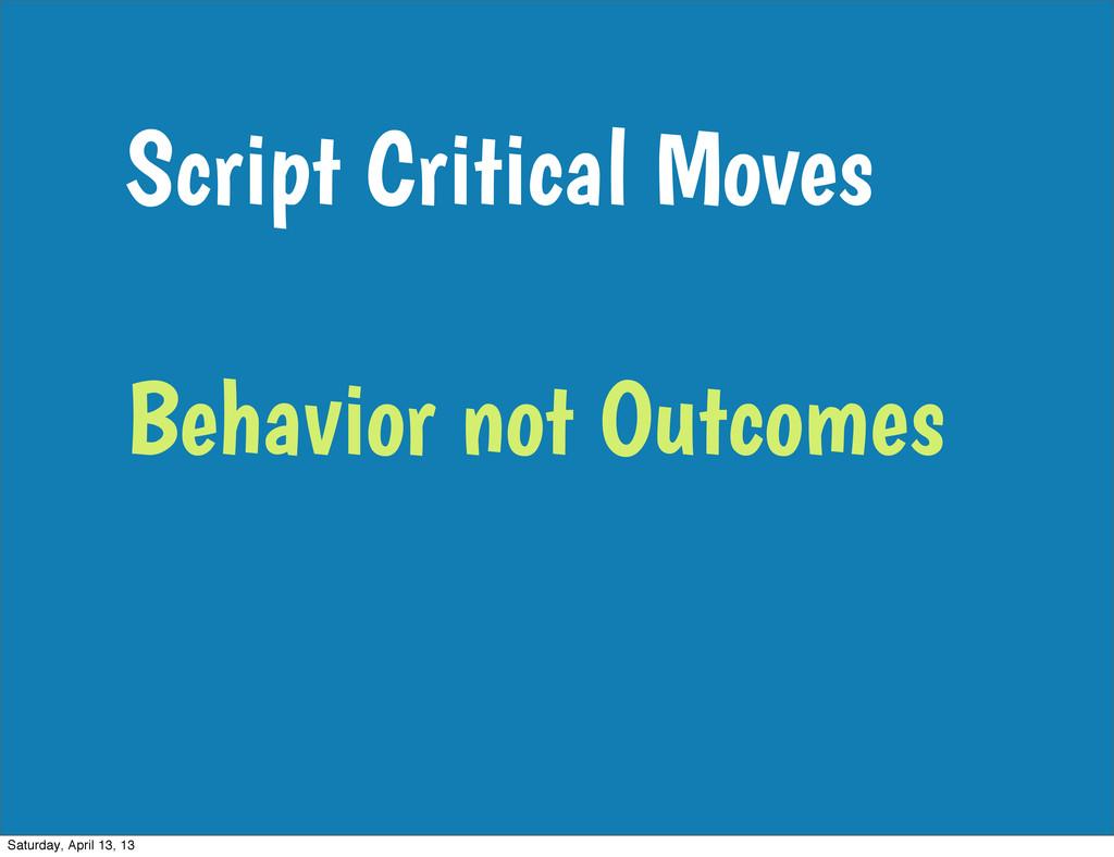 Script Critical Moves Behavior not Outcomes Sat...