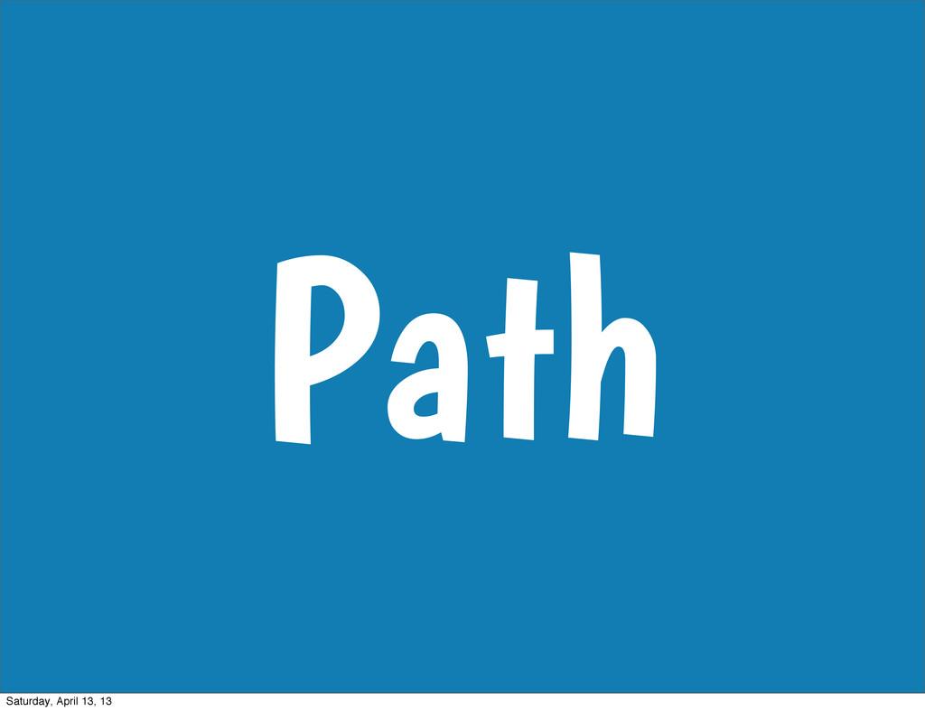 Path Saturday, April 13, 13