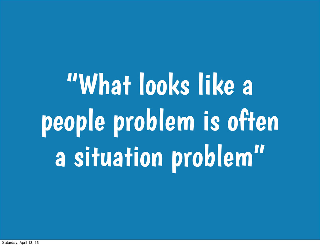 """""""What looks like a people problem is often a si..."""
