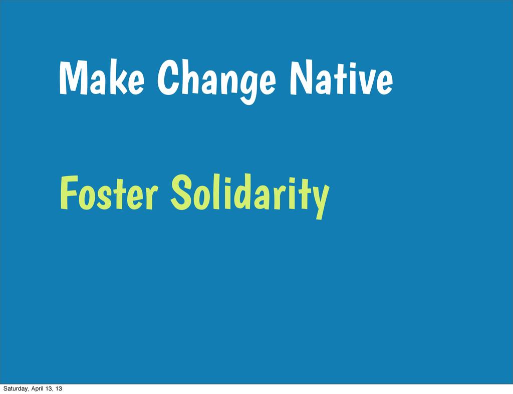 Make Change Native Foster Solidarity Saturday, ...