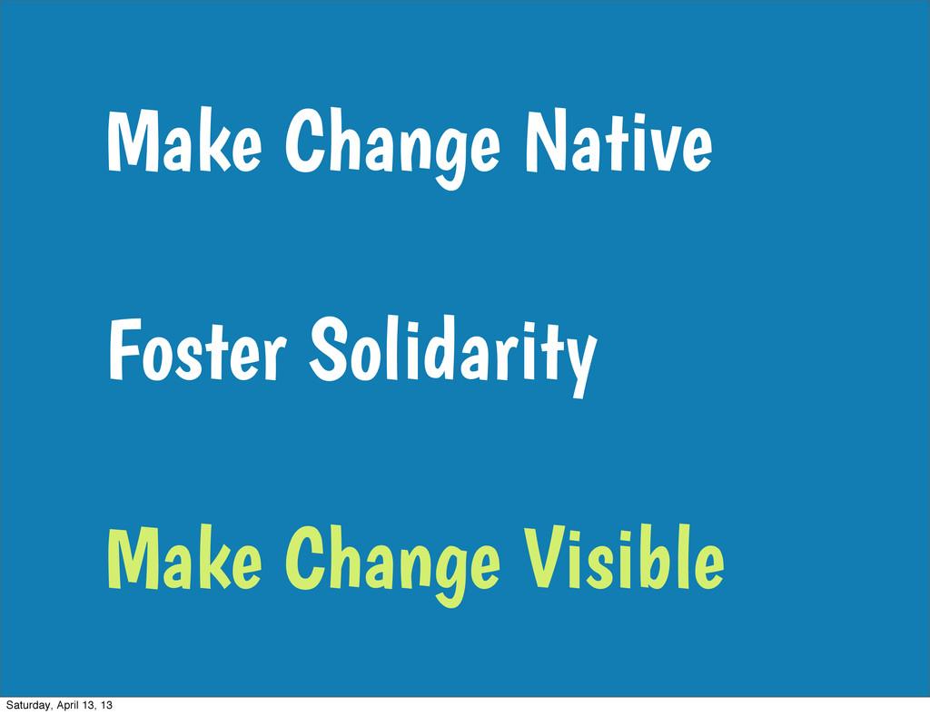 Make Change Native Foster Solidarity Make Chang...