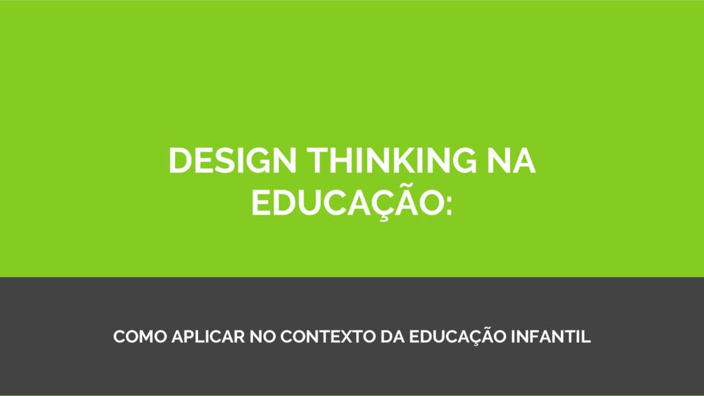 COMO APLICAR NO CONTEXTO DA EDUCAÇÃO INFANTIL D...
