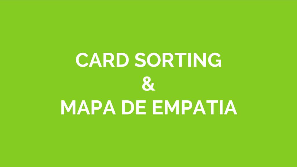 CARD SORTING & MAPA DE EMPATIA