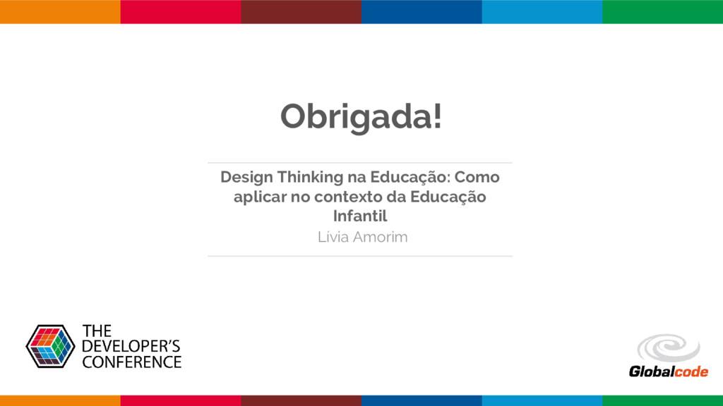 Obrigada! Design Thinking na Educação: Como apl...