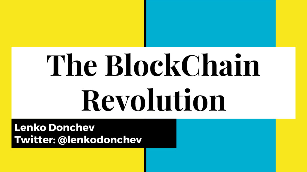 The BlockChain Revolution Lenko Donchev Twitter...