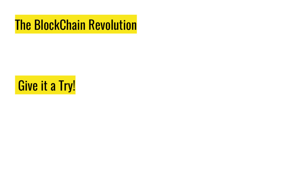 The BlockChain Revolution Give it a Try!