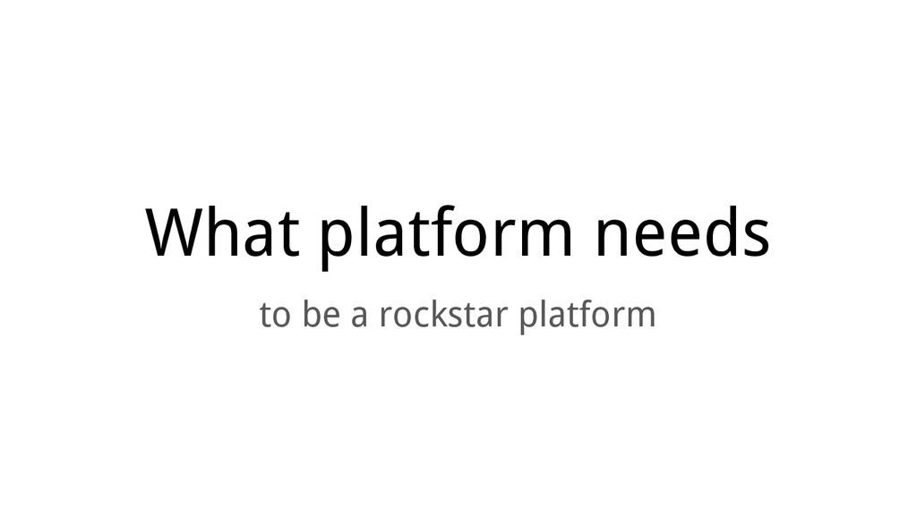 What platform needs to be a rockstar platform