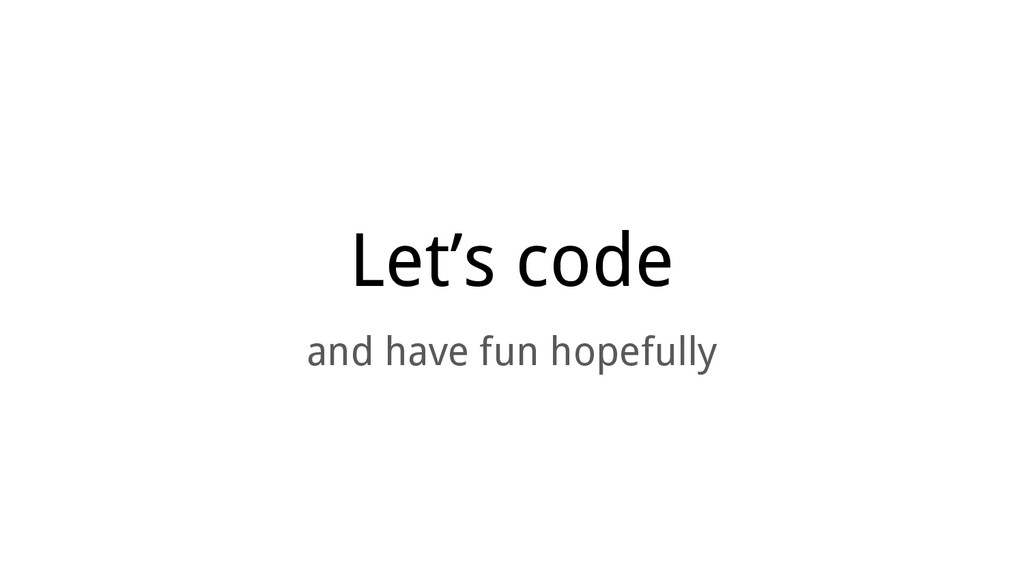 Let's code and have fun hopefully