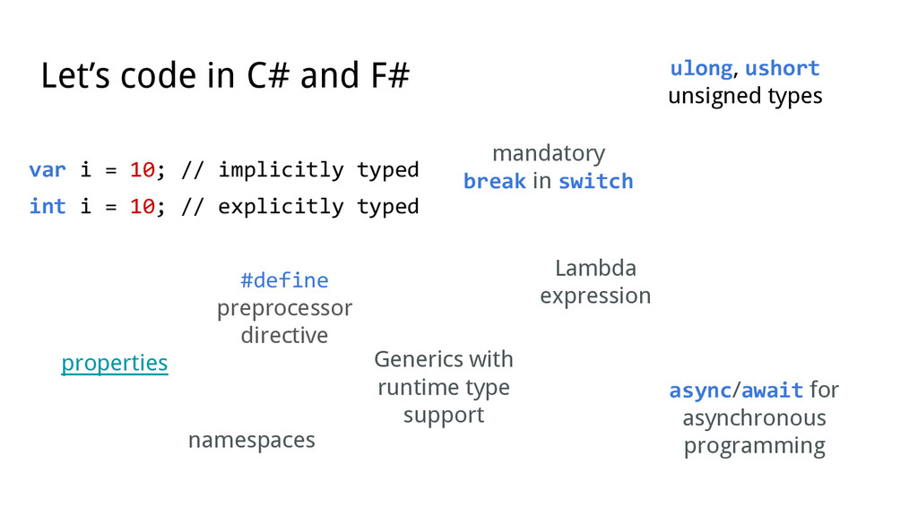 Let's code in C# and F# var i = 10; // implicit...