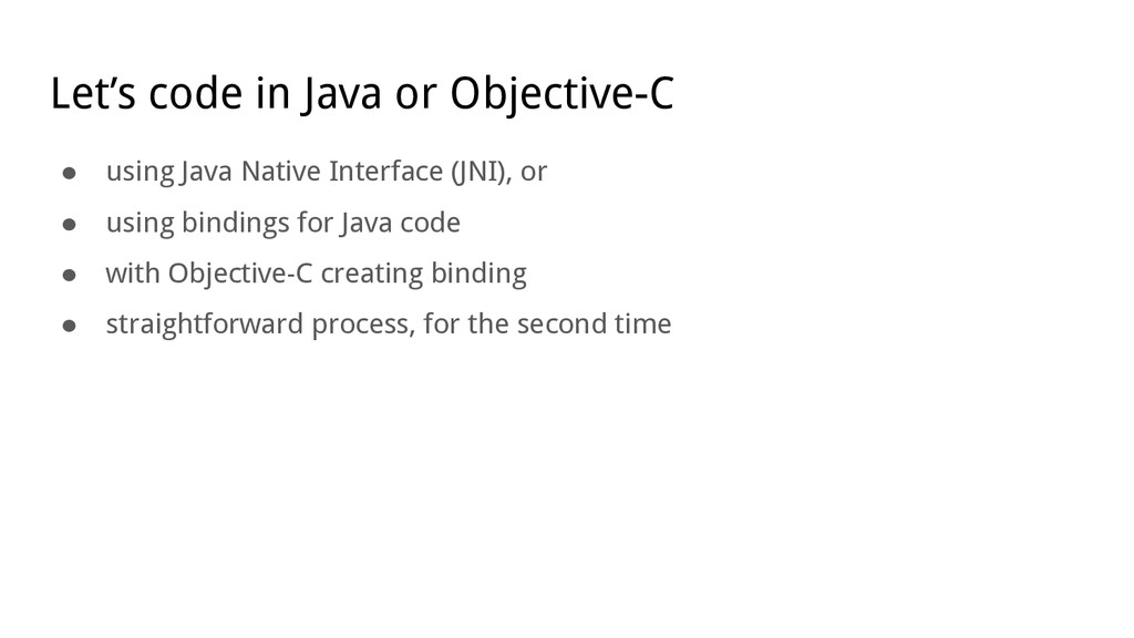 Let's code in Java or Objective-C ● using Java ...