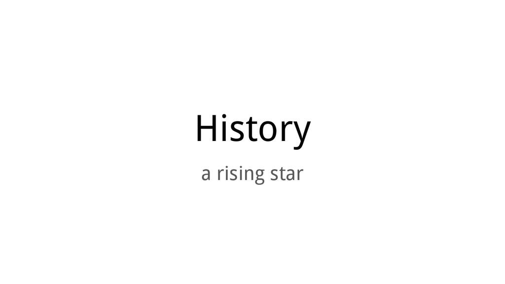 History a rising star