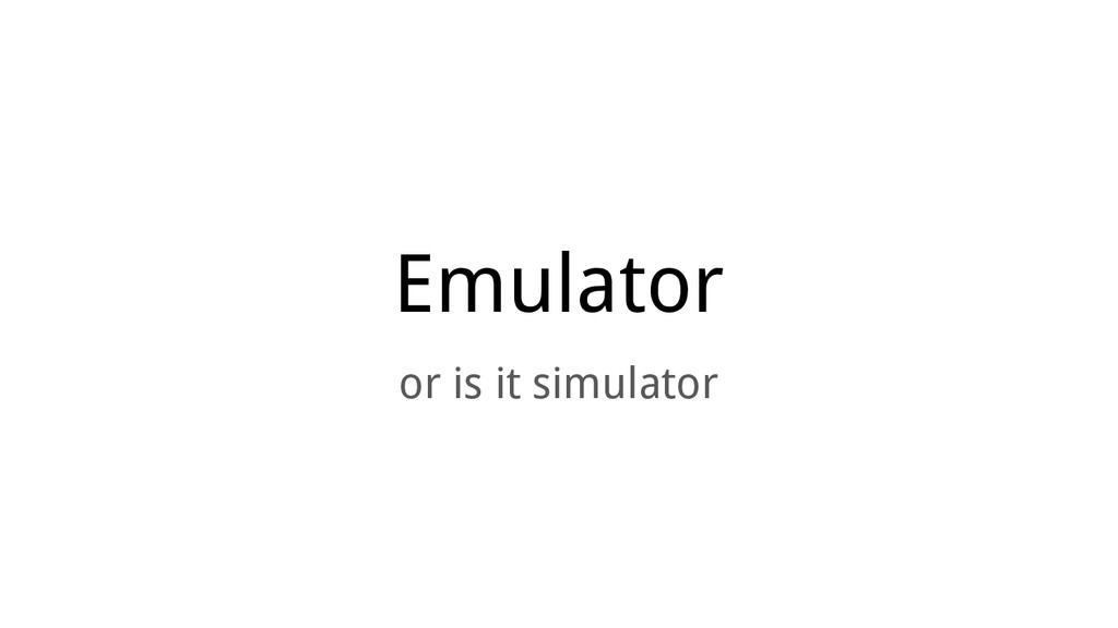 Emulator or is it simulator