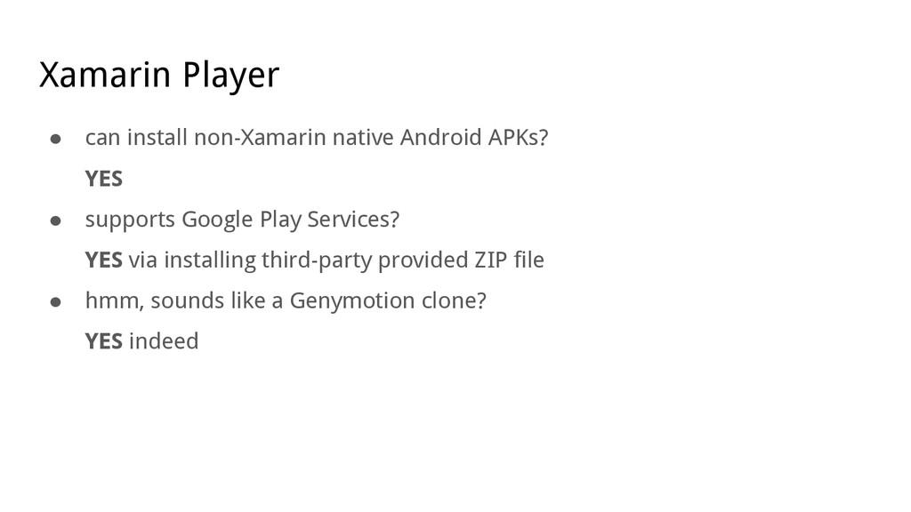 Xamarin Player ● can install non-Xamarin native...