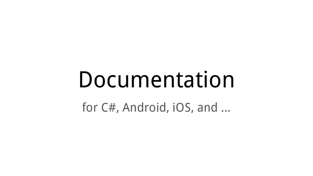 Documentation for C#, Android, iOS, and ...