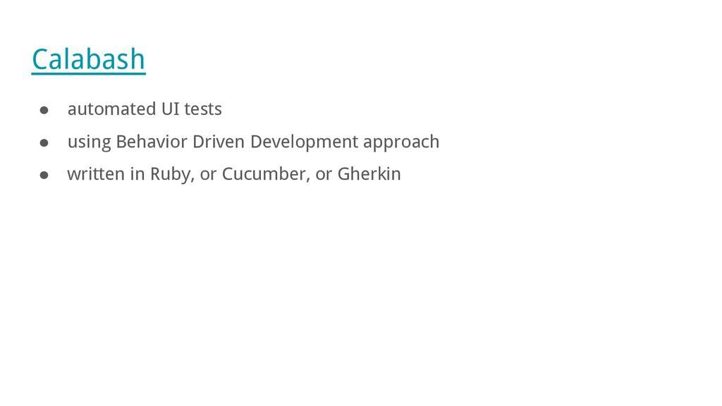Calabash ● automated UI tests ● using Behavior ...