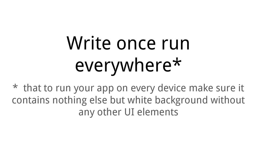 Write once run everywhere* * that to run your a...