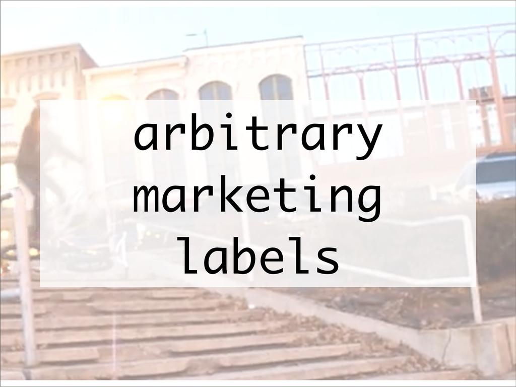 arbitrary marketing labels