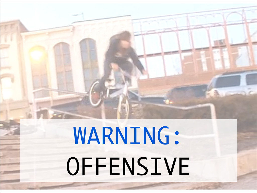 WARNING: OFFENSIVE