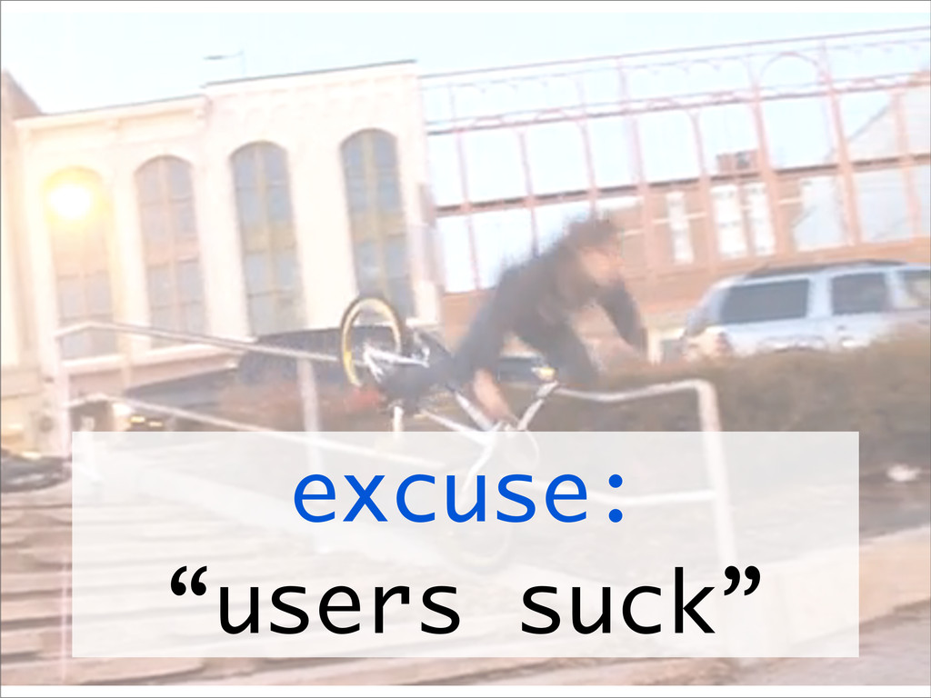 """excuse: """"users suck"""""""